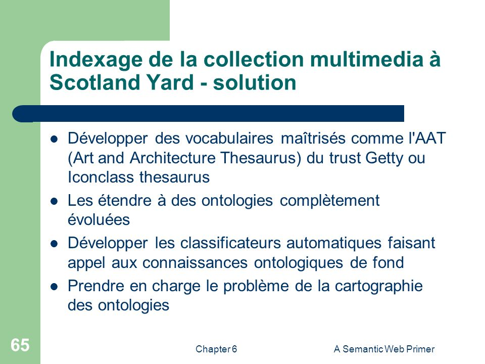 Chapter 6A Semantic Web Primer 65 Indexage de la collection multimedia à Scotland Yard - solution Développer des vocabulaires maîtrisés comme l'AAT (A