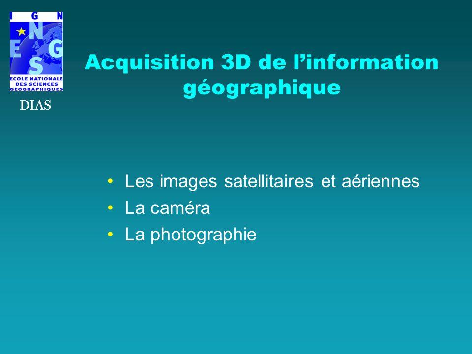 Acquisition 3D de linformation géographique Les images satellitaires et aériennes La caméra La photographie DIAS