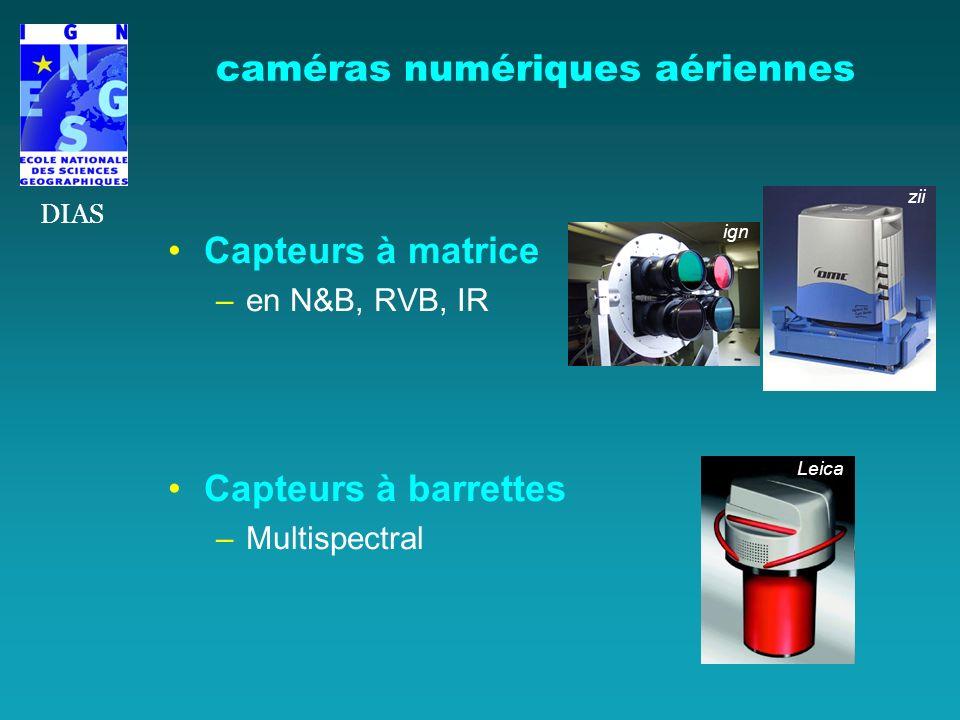 caméras numériques aériennes Capteurs à matrice –en N&B, RVB, IR Capteurs à barrettes –Multispectral DIAS ign Leica zii