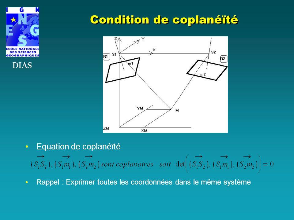 Condition de coplanéïté Equation de coplanéïté Rappel : Exprimer toutes les coordonnées dans le même système DIAS