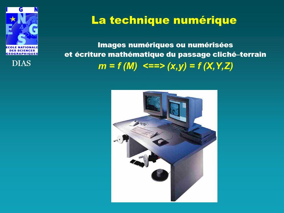 La technique numérique Images numériques ou numérisées et écriture mathématique du passage cliché–terrain m = f (M) (x,y) = f (X,Y,Z) DIAS