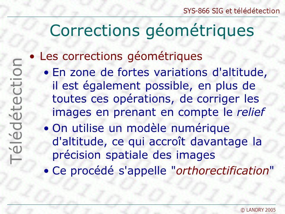 SYS-866 SIG et télédétection © LANDRY 2005 Corrections géométriques Les corrections géométriques En zone de fortes variations d'altitude, il est égale