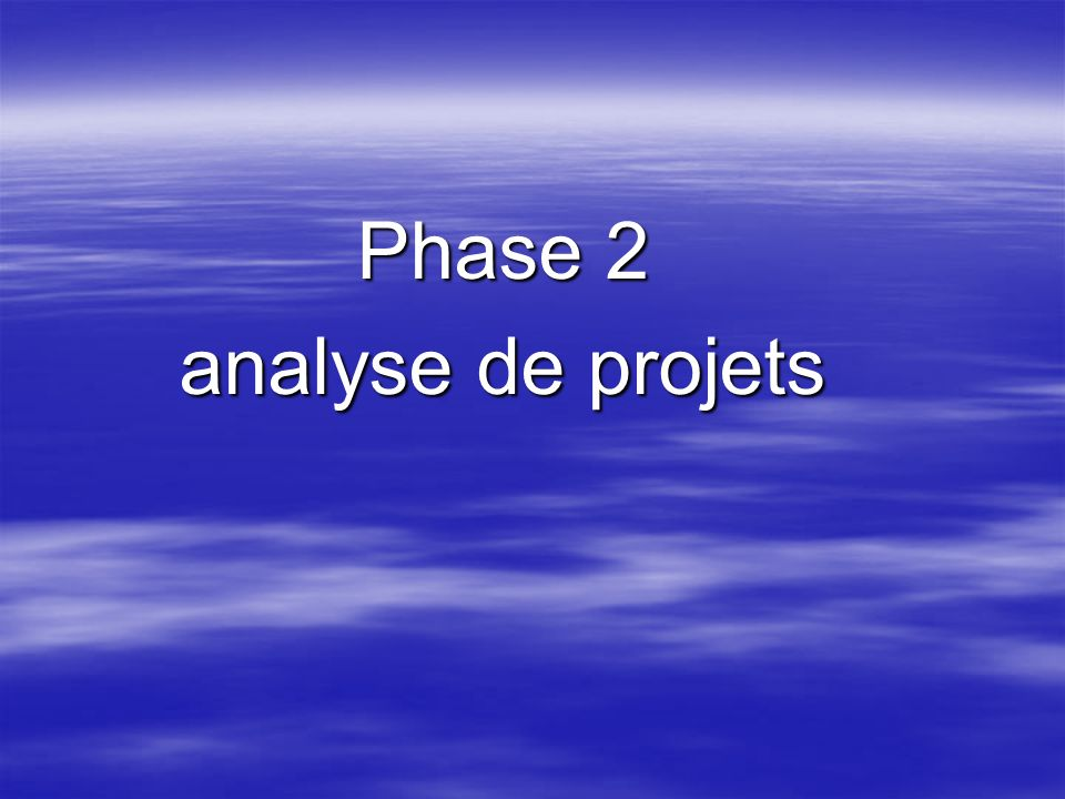 Phase 2 Phase 2 analyse de projets analyse de projets