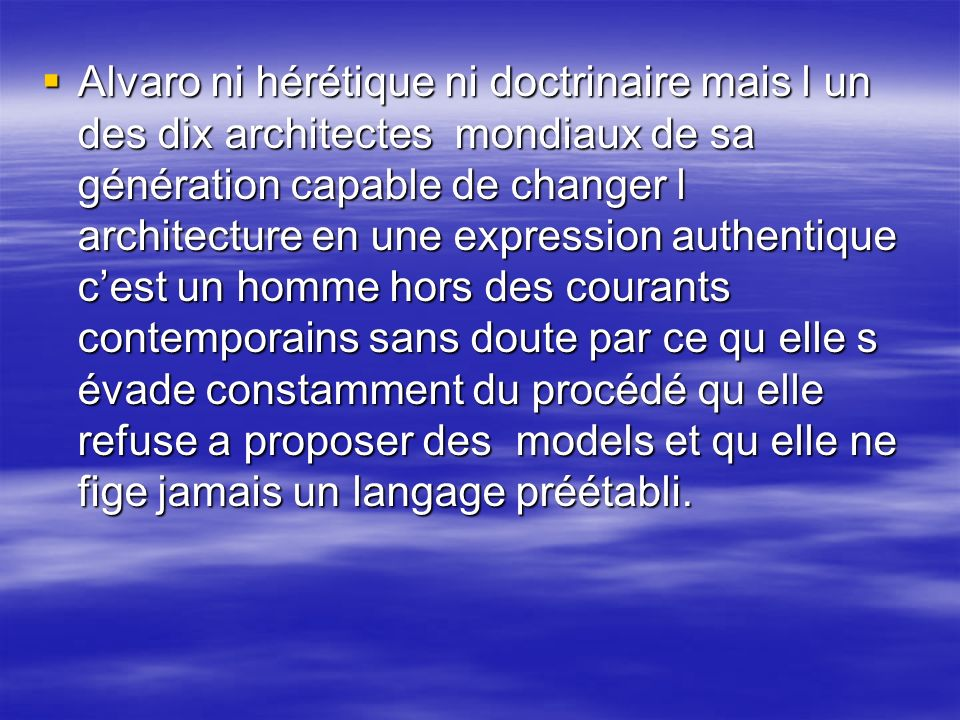 larchitecte dans lespace et dans le temps larchitecte dans lespace et dans le temps Seul architecte du sud et dans le sud on fait plutôt une architecture ou on joue avec la lumière et ou on se protége aussi.
