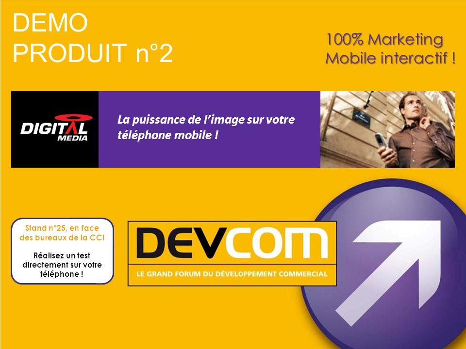 DEMO PRODUIT n°2 100% Marketing Mobile interactif ! La puissance de limage sur votre téléphone mobile ! Stand n°25, en face des bureaux de la CCI Réal
