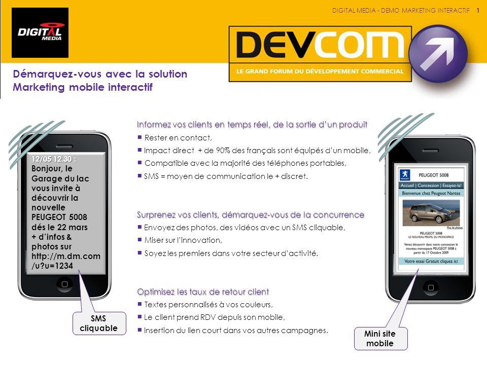 Démarquez-vous avec la solution Marketing mobile interactif Informez vos clients en temps réel, de la sortie dun produit Rester en contact, Impact direct + de 90% des français sont équipés dun mobile, Compatible avec la majorité des téléphones portables, SMS = moyen de communication le + discret.