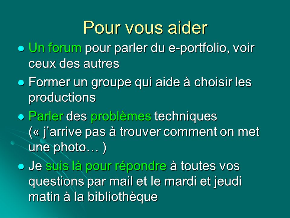 Pour vous aider Un forum pour parler du e-portfolio, voir ceux des autres Un forum pour parler du e-portfolio, voir ceux des autres Former un groupe q