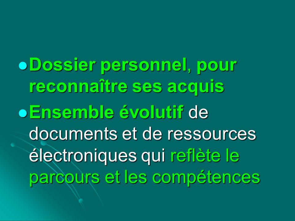 Dossier personnel, pour reconnaître ses acquis Dossier personnel, pour reconnaître ses acquis Ensemble évolutif de documents et de ressources électron