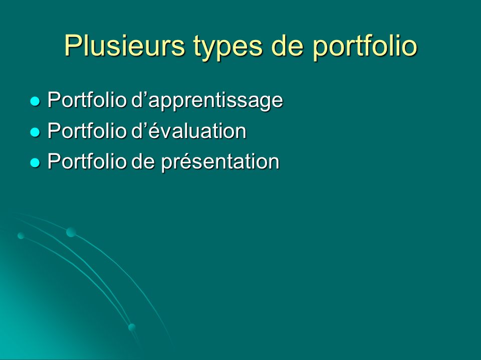 Plusieurs types de portfolio Portfolio dapprentissage Portfolio dapprentissage Portfolio dévaluation Portfolio dévaluation Portfolio de présentation P