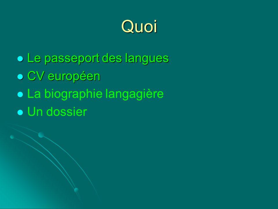 Quoi Le passeport des langues Le passeport des langues CV européen CV européen La biographie langagière Un dossier