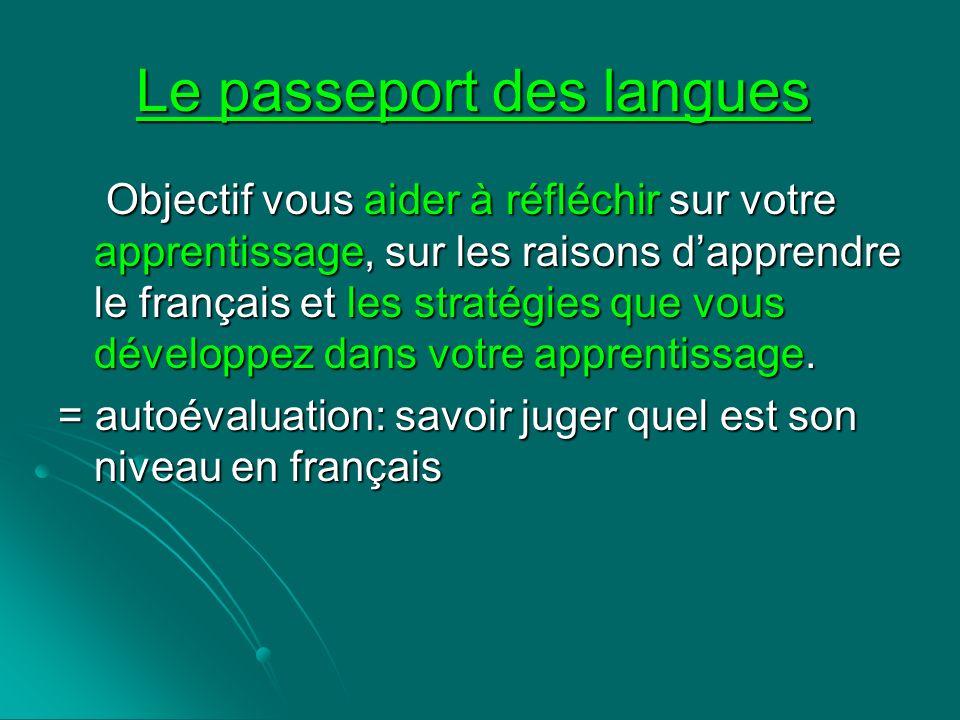Le passeport des langues Le passeport des langues Objectif vous aider à réfléchir sur votre apprentissage, sur les raisons dapprendre le français et l