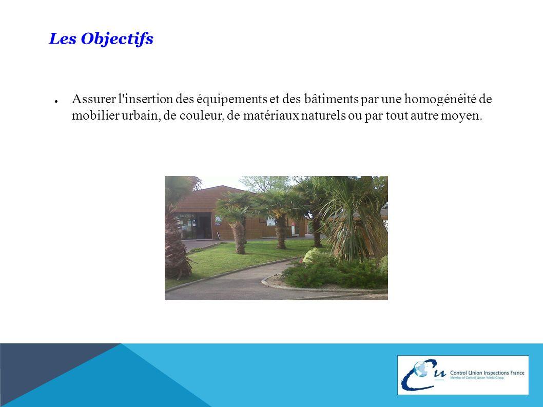 Les Objectifs Assurer l'insertion des équipements et des bâtiments par une homogénéité de mobilier urbain, de couleur, de matériaux naturels ou par to