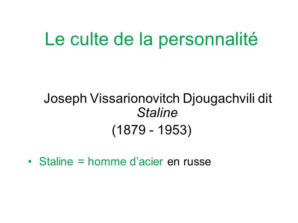 Le culte de la personnalité Joseph Vissarionovitch Djougachvili dit Staline (1879 - 1953) Staline = homme dacier en russe