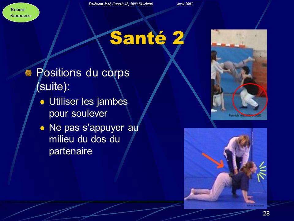 Retour Sommaire Delémont José, Carrels 18, 2000 NeuchâtelAvril 2005 28 Santé 2 Positions du corps (suite): Utiliser les jambes pour soulever Ne pas sa