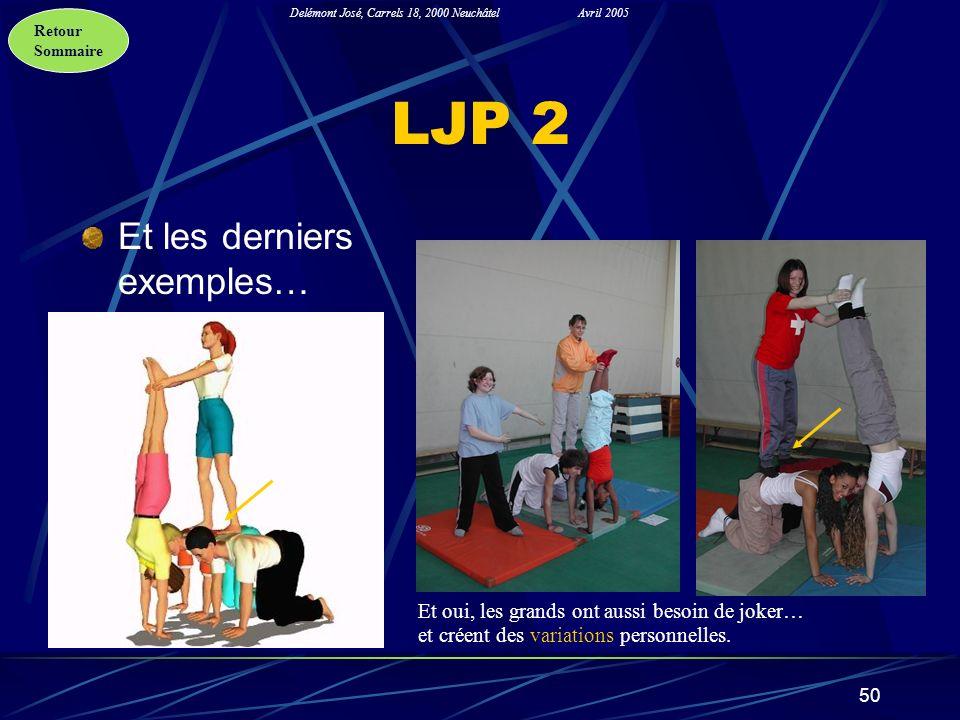 Retour Sommaire Delémont José, Carrels 18, 2000 NeuchâtelAvril 2005 50 LJP 2 Et les derniers exemples… Et oui, les grands ont aussi besoin de joker… e