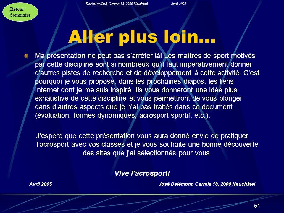 Retour Sommaire Delémont José, Carrels 18, 2000 NeuchâtelAvril 2005 51 Aller plus loin… Ma présentation ne peut pas sarrêter là! Les maîtres de sport