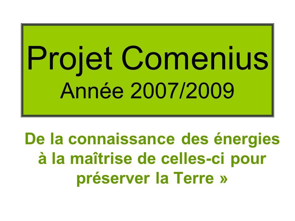Projet Comenius Année 2007/2009 De la connaissance des énergies à la maîtrise de celles-ci pour préserver la Terre »