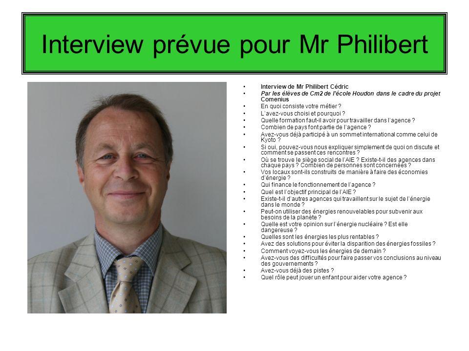 Interview prévue pour Mr Philibert Interview de Mr Philibert Cédric Par les élèves de Cm2 de lécole Houdon dans le cadre du projet Comenius En quoi consiste votre métier .