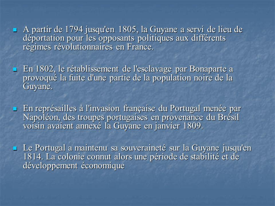 A partir de 1794 jusqu'en 1805, la Guyane a servi de lieu de déportation pour les opposants politiques aux différents régimes révolutionnaires en Fran