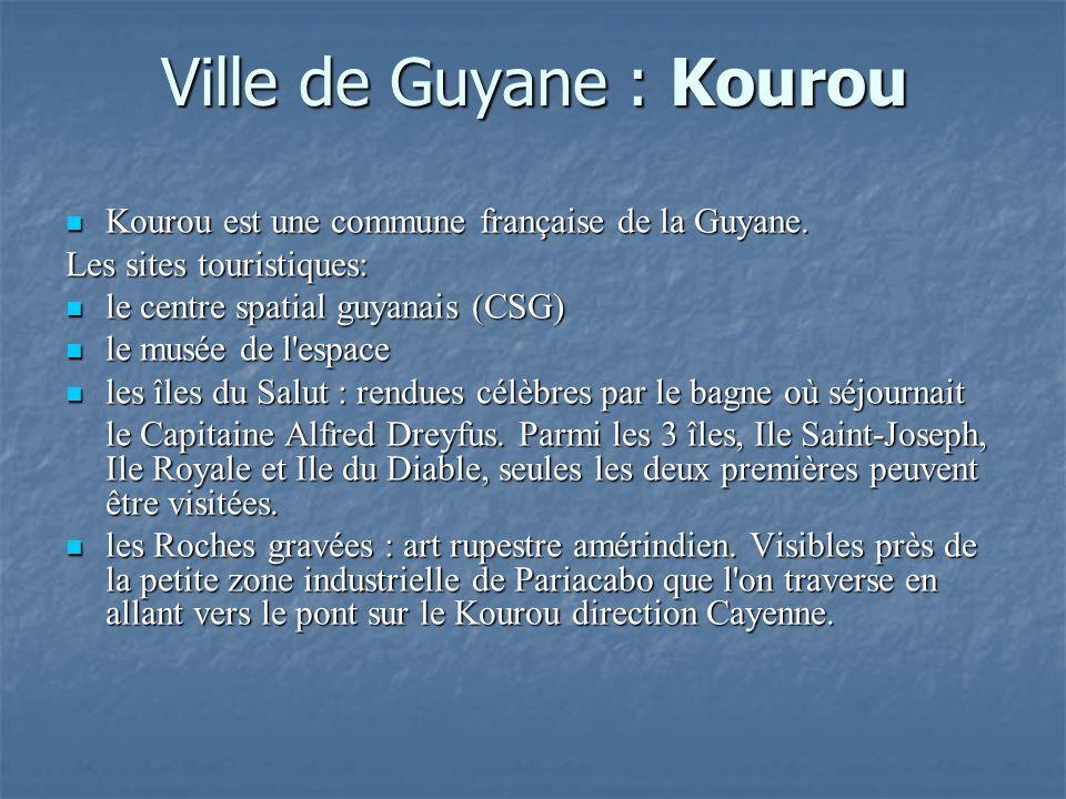 Ville de Guyane : Kourou Kourou est une commune française de la Guyane. Kourou est une commune française de la Guyane. Les sites touristiques: le cent
