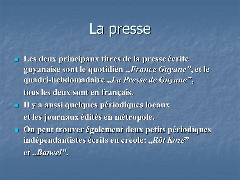 La presse Les deux principaux titres de la presse écrite guyanaise sont le quotidien France Guyane, et le quadri-hebdomadaire La Presse de Guyane, Les