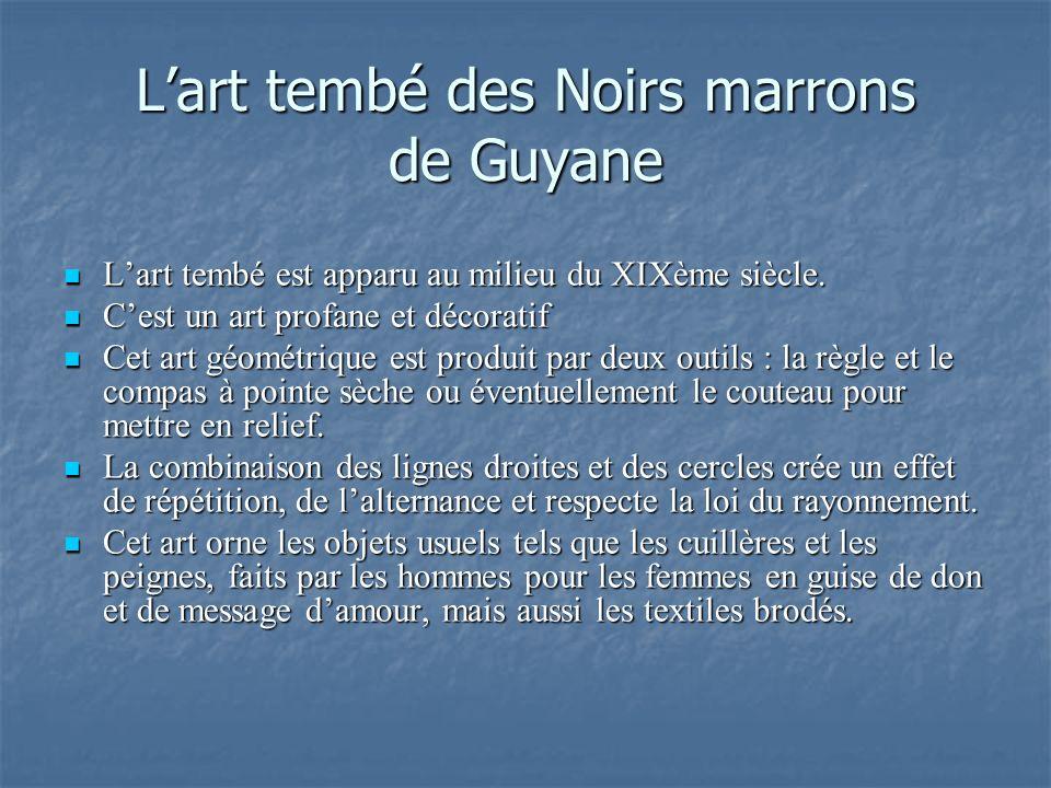 Lart tembé des Noirs marrons de Guyane Lart tembé est apparu au milieu du XIXème siècle. Lart tembé est apparu au milieu du XIXème siècle. Cest un art