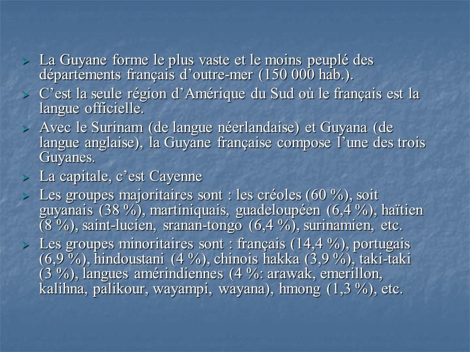 La Guyane forme le plus vaste et le moins peuplé des départements français doutre-mer (150 000 hab.). La Guyane forme le plus vaste et le moins peuplé