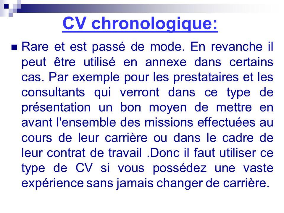 CV chronologique: Rare et est passé de mode. En revanche il peut être utilisé en annexe dans certains cas. Par exemple pour les prestataires et les co