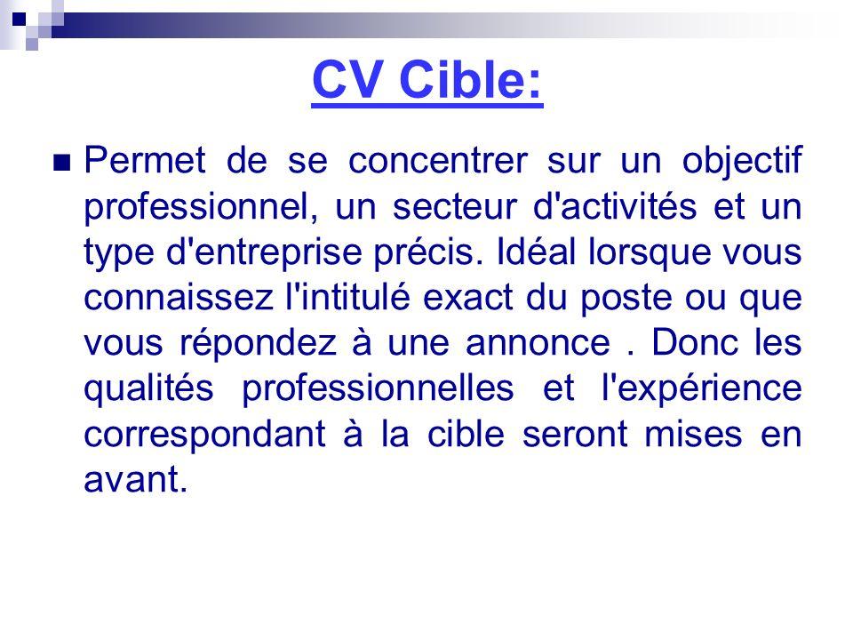 CV Cible: Permet de se concentrer sur un objectif professionnel, un secteur d'activités et un type d'entreprise précis. Idéal lorsque vous connaissez