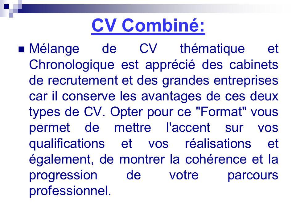 CV Combiné: Mélange de CV thématique et Chronologique est apprécié des cabinets de recrutement et des grandes entreprises car il conserve les avantage