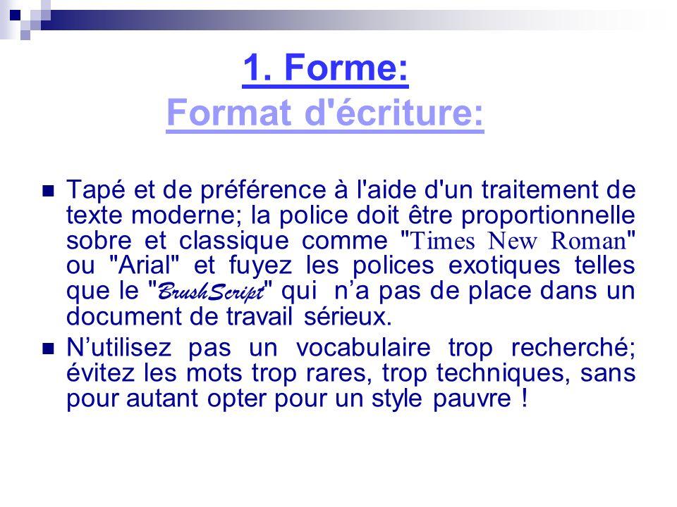 1. Forme: Format d'écriture: Tapé et de préférence à l'aide d'un traitement de texte moderne; la police doit être proportionnelle sobre et classique c
