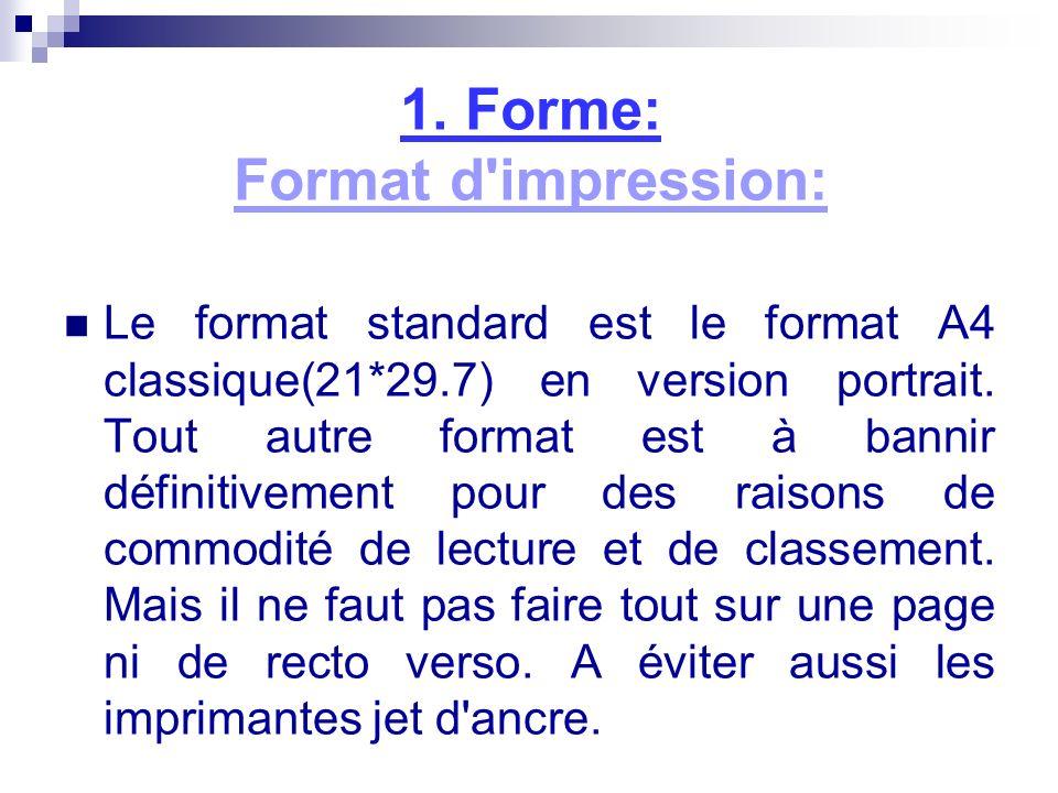 1. Forme: Format d'impression: Le format standard est le format A4 classique(21*29.7) en version portrait. Tout autre format est à bannir définitiveme