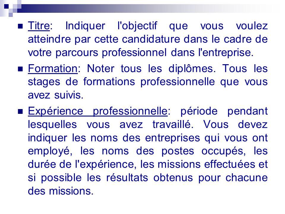 Titre: Indiquer l'objectif que vous voulez atteindre par cette candidature dans le cadre de votre parcours professionnel dans l'entreprise. Formation: