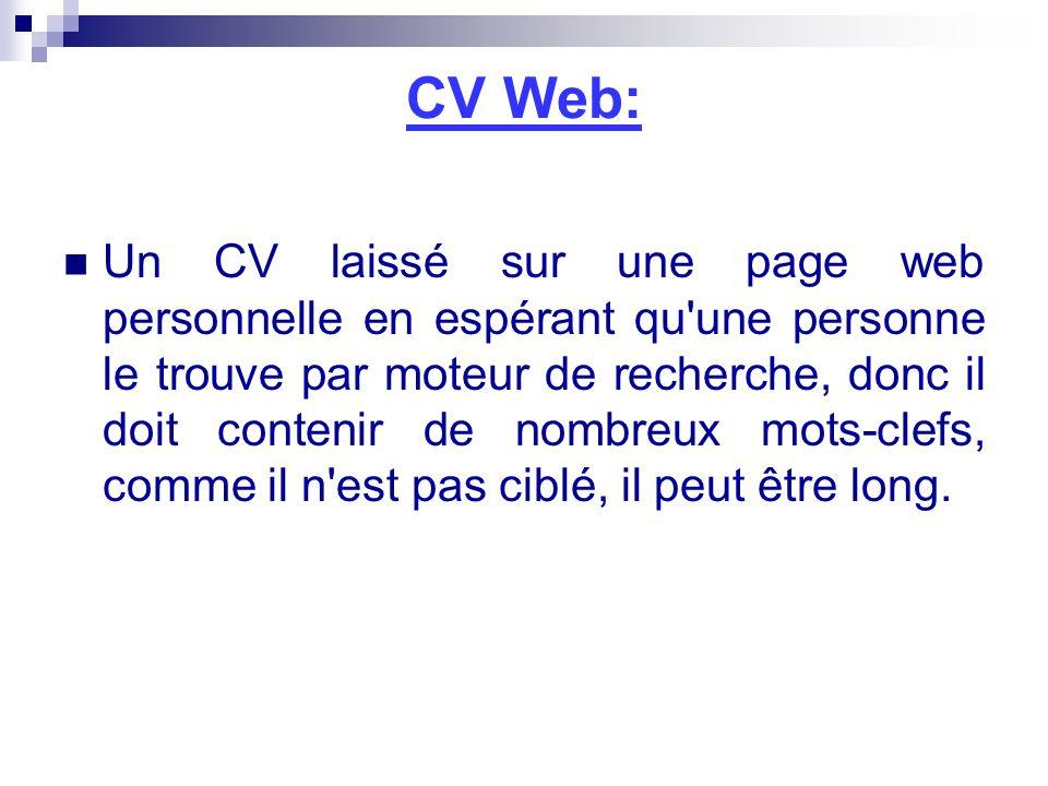 CV Web: Un CV laissé sur une page web personnelle en espérant qu'une personne le trouve par moteur de recherche, donc il doit contenir de nombreux mot