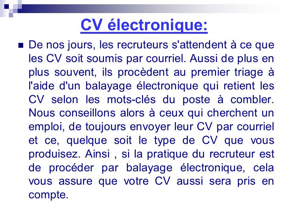 CV électronique: De nos jours, les recruteurs s'attendent à ce que les CV soit soumis par courriel. Aussi de plus en plus souvent, ils procèdent au pr