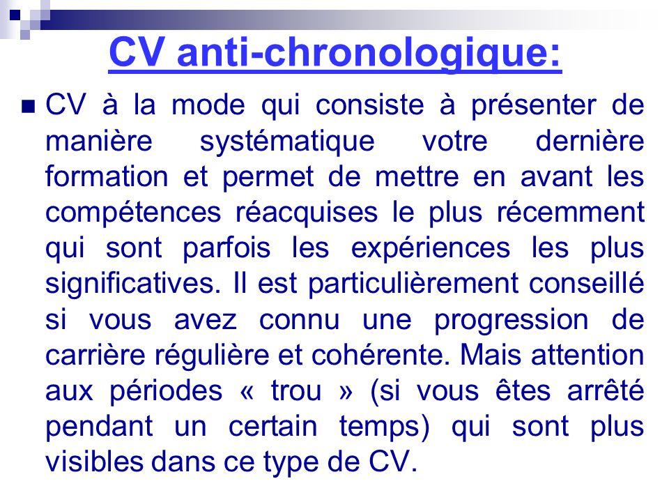 CV anti-chronologique: CV à la mode qui consiste à présenter de manière systématique votre dernière formation et permet de mettre en avant les compéte