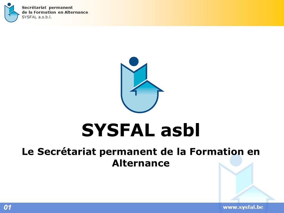 www.sysfal.be SYSFAL asbl Le Secrétariat permanent de la Formation en Alternance 01 Secrétariat permanent de la Formation en Alternance SYSFAL a.s.b.l
