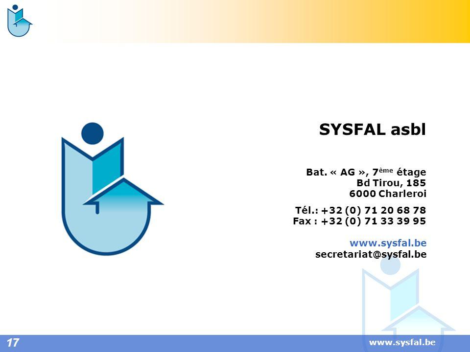 www.sysfal.be 17 SYSFAL asbl Bat. « AG », 7 ème étage Bd Tirou, 185 6000 Charleroi Tél.: +32 (0) 71 20 68 78 Fax : +32 (0) 71 33 39 95 www.sysfal.be s