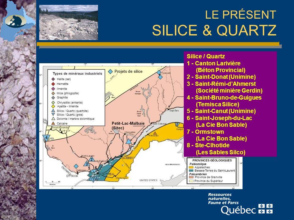 LE PRÉSENT SILICE & QUARTZ Silice / Quartz 1 - Canton Larivière (Béton Provincial) 2 - Saint-Donat (Unimine) 3 - Saint-Rémi-dAhmerst (Société minière Gerdin) 4 - Saint-Bruno-de-Guigues (Temisca Silice) 5 - Saint-Canut (Unimine) 6 - Saint-Joseph-du-Lac (La Cie Bon Sable) 7 - Ormstown (La Cie Bon Sable) 8 - Ste-Clhotide (Les Sables Silco)