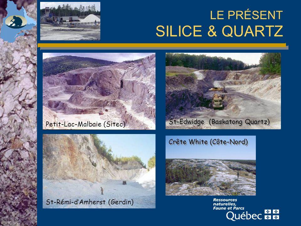 LE PRÉSENT SILICE & QUARTZ St-Edwidge (Baskatong Quartz) Petit-Lac-Malbaie (Sitec) St-Rémi-dAmherst (Gerdin) Crête White (Côte-Nord)