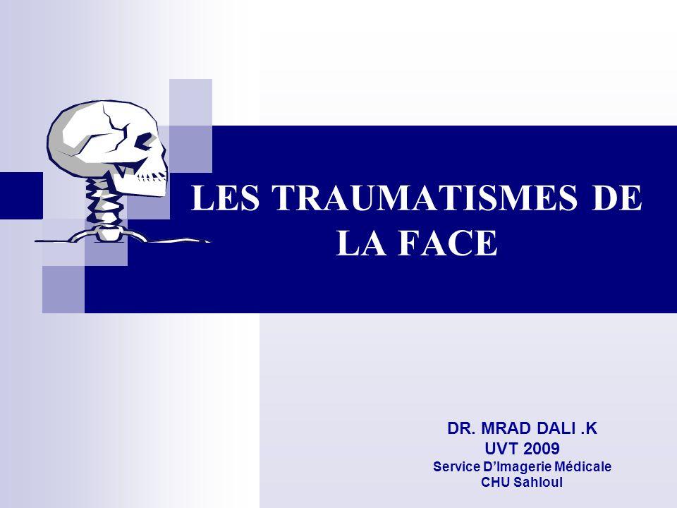 LES TRAUMATISMES DE LA FACE DR. MRAD DALI.K UVT 2009 Service DImagerie Médicale CHU Sahloul