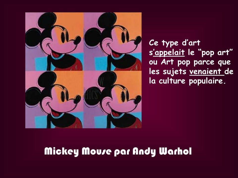 Mickey Mouse par Andy Warhol Ce type dart sappelait le pop art ou Art pop parce que les sujets venaient de la culture populaire.