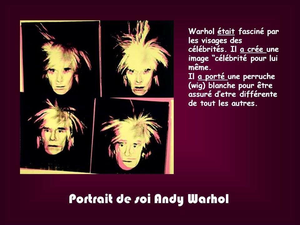 Portrait de soi Andy Warhol Warhol était fasciné par les visages des célébrités. Il a crée une image célébrité pour lui même. Il a porté une perruche