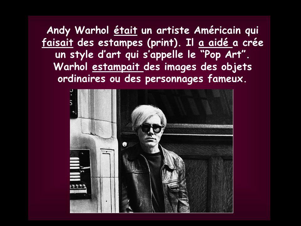 Gr. 5 Andy Warhol était un artiste Américain qui faisait des estampes (print). Il a aidé a crée un style dart qui sappelle le Pop Art. Warhol estampai