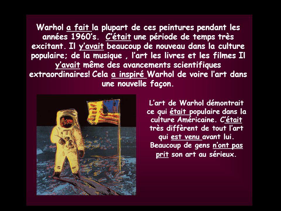 Gr. 5 Warhol a fait la plupart de ces peintures pendant les années 1960s. Cétait une période de temps très excitant. Il yavait beaucoup de nouveau dan