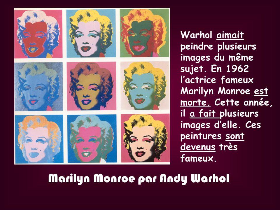 Marilyn Monroe par Andy Warhol Warhol aimait peindre plusieurs images du même sujet. En 1962 lactrice fameux Marilyn Monroe est morte. Cette année, il