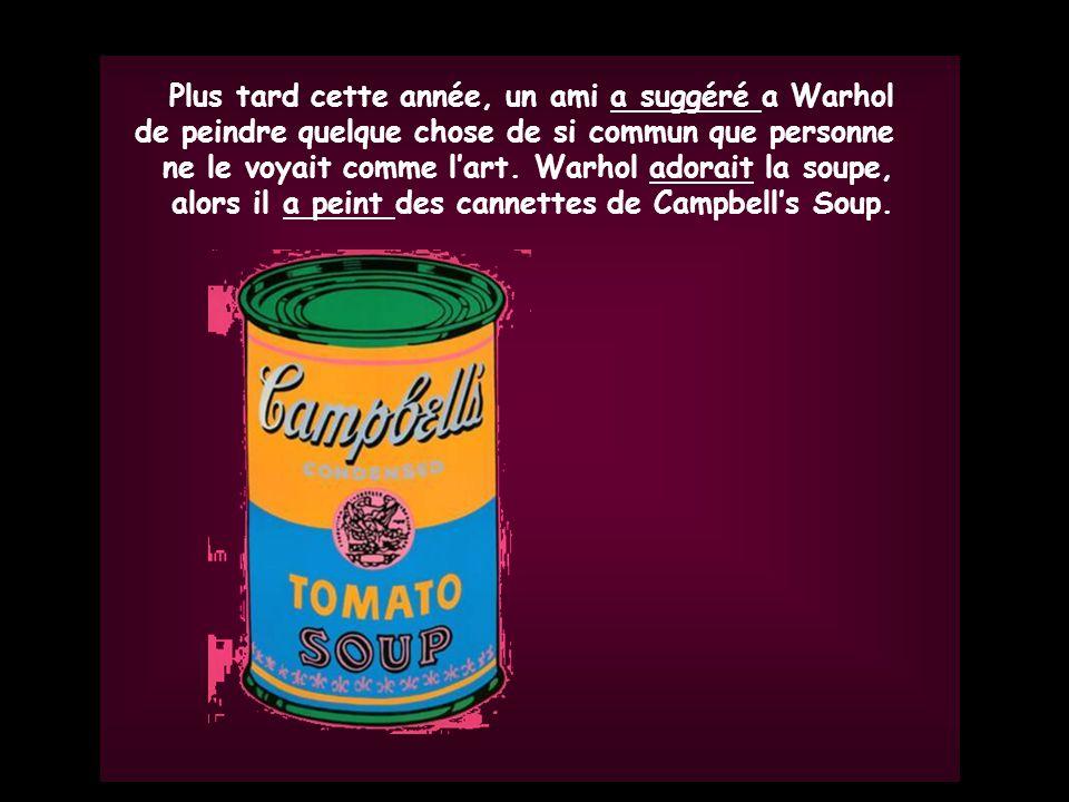 Gr. 5 Grade 5 Plus tard cette année, un ami a suggéré a Warhol de peindre quelque chose de si commun que personne ne le voyait comme lart. Warhol ador