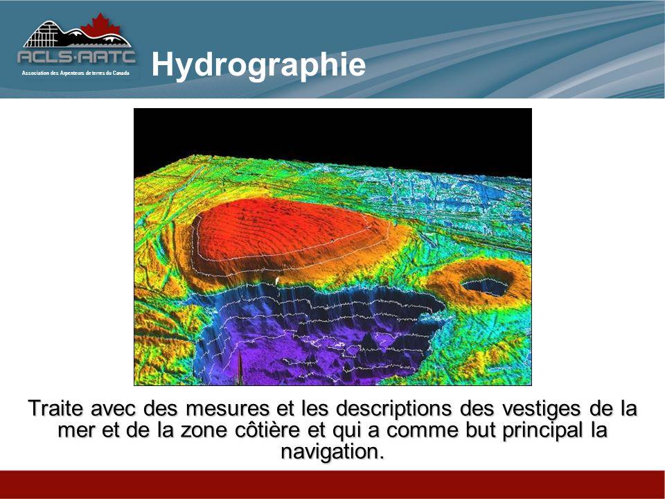 Association des Arpenteurs de terres du Canada Traite avec des mesures et les descriptions des vestiges de la mer et de la zone côtière et qui a comme but principal la navigation.