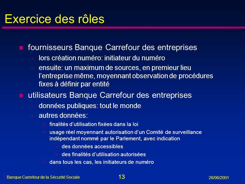 13 Banque Carrefour de la Sécurité Sociale 28/06/2001 Exercice des rôles n fournisseurs Banque Carrefour des entreprises -lors création numéro: initia