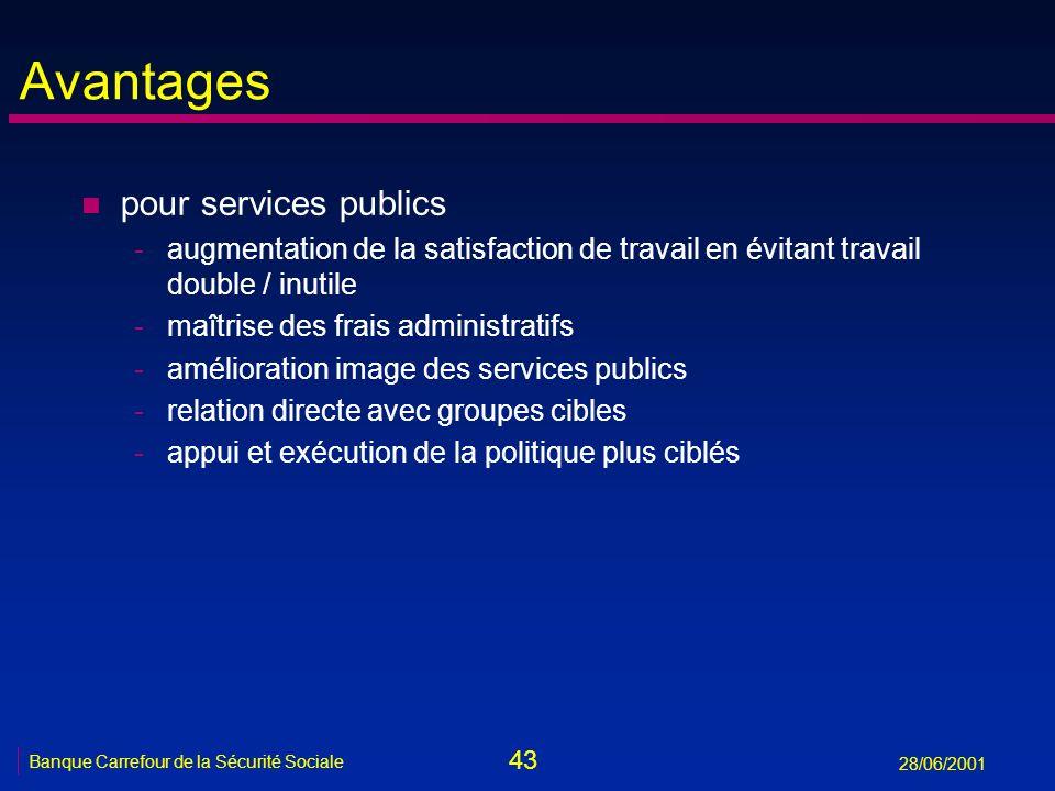 43 Banque Carrefour de la Sécurité Sociale 28/06/2001 Avantages n pour services publics -augmentation de la satisfaction de travail en évitant travail